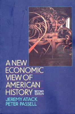 A New Economic View of American History By Atack, Jeremy/ Passell, Peter/ Lee, Susan